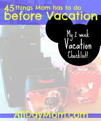 45 Things Mom Has To Do Before Vacation 2 Week Vacation
