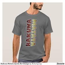 How To Design Art For T Shirt Hakuna Matata Quote Art Design T Shirt Zazzle Com In 2019