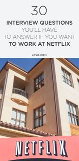 17 best ideas about tough interview questions job 30 tough interview questions you ll have to answer if you want to work at netflix