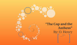 the cop and the anthem by nick newhart on prezi  the cop and the anthem by nick newhart on prezi