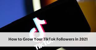 How to Grow Your TikTok Followers in 2021