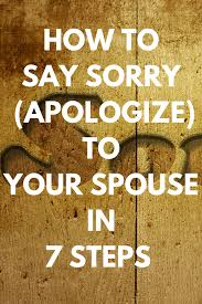 How To Say Sorry Apologize To Your Wife Or Husband In 7 Steps