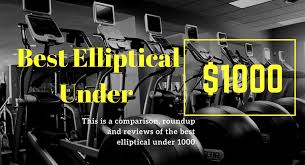 Elliptical Comparison Chart Best Elliptical Under 1000 Choose The Best One For Yourself