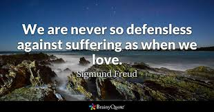 Freud Quotes Cool We Are Never So Defensless Against Suffering As When We Love