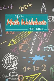 100+ Math Worksheets Kids will Love