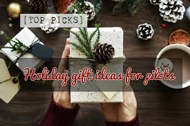 top picks holiday gift ideas for pilots