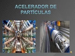 Resultado de imagen de Aceleradores de partículas