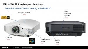 sony projector. the vpl-hw45es full hd 3d home cinema projectors are packed with our latest technology for an incredibly sharp, crystal clear cinematic experience. sony projector
