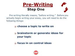 steps in writing an essay ppt video online pre writing step one choose a topic to write on