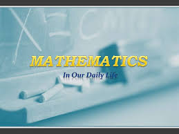 maths in our daily life maths in our daily life mathematics<br >in our