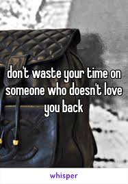 Wasting Time On Loving Some One Who Doesnt Love You