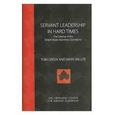 servant leadership more philosophy less theory  servant leadership in hard times