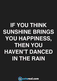 Rain Quotes Fascinating Quotes About Happiness If You Think Sunshine Brings You Happiness