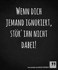 Wenn Dich Jemand Ignoriert Stör Ihn Nicht Dabei Deutsche Zitate