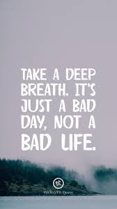 wallpaper quotes for iphone. Plain Quotes Take A Deep Breath Itu0027s Just Bad Day Not Life With Wallpaper Quotes For Iphone