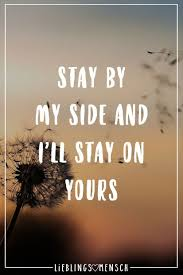 Stay By My Side And Ill Stay On Yours Inspiration Zitate Liebe
