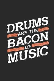Drums Are The Bacon Of The Music Graph Paper Notebook