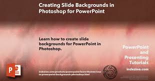 For Powerpoint Creating Slide Backgrounds In Photoshop For Powerpoint