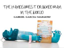 the handsomest drowned man in the world by gabriel garcia marquez gabriel garcia marquez