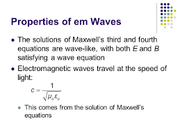 properties of em waves the solutions of maxwell s third and fourth equations are wave like