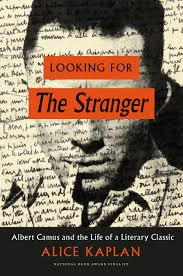 "andrew martino exhuming the text alice kaplan s ""looking for  alice kaplan s looking for the stranger albert camus"