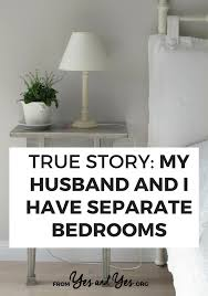 my husband and i have separate bedrooms