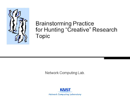 "network computing laboratory brainstorming practice for hunting  1 network computing laboratory brainstorming practice for hunting ""creative"" research topic"