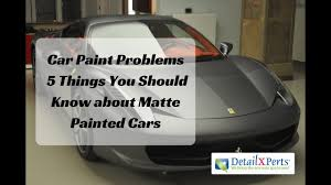 Car Paint Problems 5 Things To Know About Matte Painted