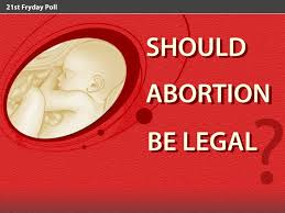 abortion be legal  should abortion be legal