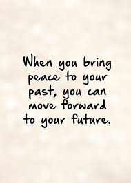 quotes on moving forward when you bring peace to your past you can move forward to your