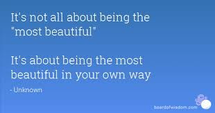 Beautiful In Your Own Way Quotes Best of It's Not All About Being The Most Beautiful It's About Being The