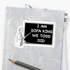 I Am Sofa King We Todd Did Stickers by DramaPatrols Redbubble