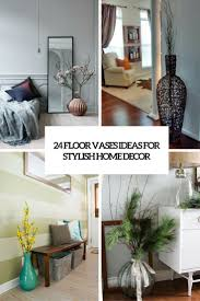 24 Floor Vases Ideas For Stylish Home Dcor