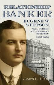 relationship banker eugene w stetson wall street and american relationship banker eugene w stetson wall street and american business 1916 1959 james l hunt 9780865549159 com books