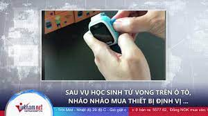Sau vụ học sinh tử vong trên ô tô, nháo nhào mua thiết bị định vị trông con  - Báo VietnamNet