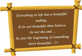 Beautiful Ending Quotes Best of Everything In Life Has A Beautiful Ending If Its Not Beautiful Then