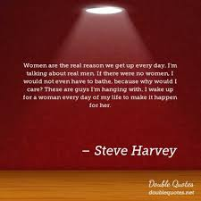 Steve Harvey Quotes Woman Steve Harvey Quotes Collected quotes from Steve Harvey with 38