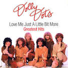 Dolly Dots: Love Me Just a Little Bit More/Greatest Hits