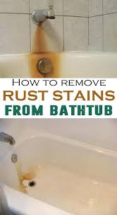 how to remove bathtub removing rust from bathtub how to remove rust stains from bathtub house how to remove bathtub