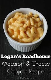 seriously if you ve never had the macaroni and cheese at logan s roadhouse you are really missing out but luckily now you can eat some since we ve