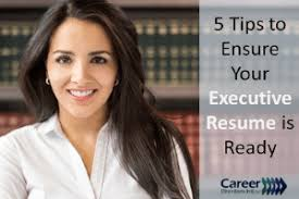 Executive Resume Writing Tips 5 Tips To Ensure Your Executive Resume Is Ready For 2019