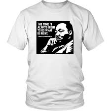 Martin Luther King Shirt Design Martin Luther King Jr The Time Is Always Right Quote T