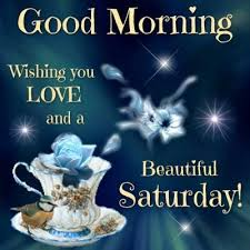 Beautiful Saturday Morning Quotes Best Of Good Morning Wishing You Love And A Beautiful Saturday Pictures