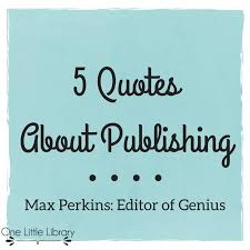 Quotes Editor Beauteous 48 Quotes About Publishing From Max Perkins One Little Library