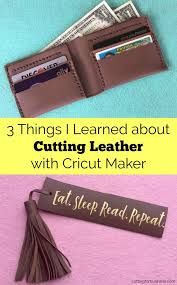 3 things i learned about cutting leather with cricut maker explore air by
