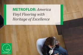 metroflor america vinyl flooring with a heritage of excellence the floors emporium