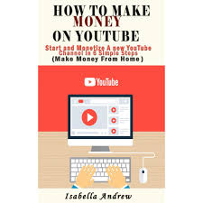 HOW TO MAKE MONEY ON YOUTUBE: START AND MONETIZE A NEW YOUTUBE ...