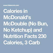 calories in mcdonald s mcdouble no bun no ketchup and nutrition facts 230 calories 16 fat 3 carb