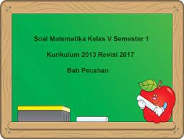 Buku guru matematika kelas 5 disusun untuk memudahkan para guru dalam. Soal Matematika Kelas 5 Semester 1 K13 Bab Pecahan Dan Jawaban Juragan Les