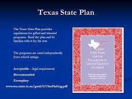 texas state plan the texas state plan provides regulations for gifted and talented programs read
